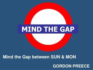 Mind the Gap between SUN & MON