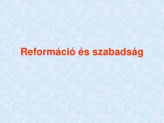 Reform�ci� �s szabads�g