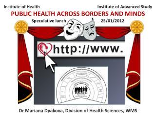 Dr  Mariana  Dyakova , Division of Health Sciences, WMS