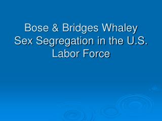 Bose  Bridges Whaley Sex Segregation in the U.S. Labor Force