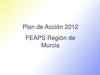 Plan de Acción 2012 FEAPS Región de Murcia