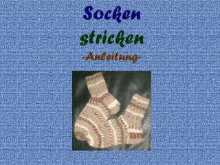 Socken stricken -Anleitung-