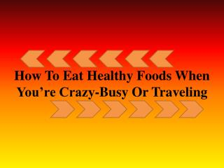 How to eat healthy foods when you're crazy-busy and/or trave