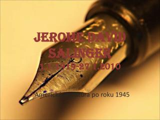 JEROME DAVID SALINGER 1.1.1919-27.1.2010