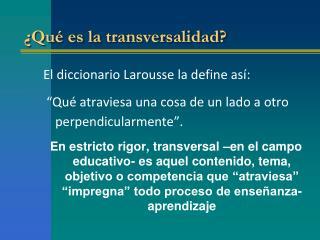 ¿Qué es la  transversalidad ?