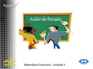 Matem�tica Financeira � Unidade 3