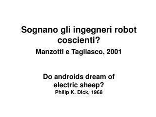 Sognano gli ingegneri robot coscienti? Manzotti e Tagliasco, 2001 Do androids dream of
