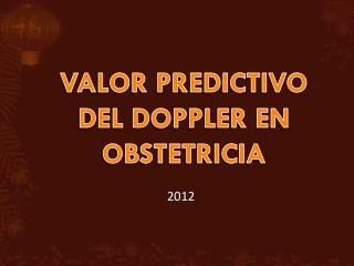 VALOR PREDICTIVO DEL DOPPLER EN OBSTETRICIA