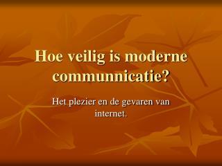 Hoe veilig is moderne communnicatie?