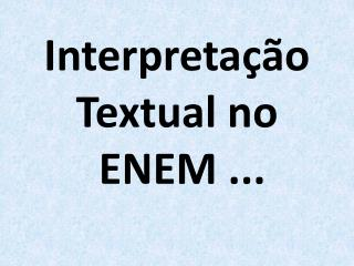 Interpreta��o Textual no   ENEM ...