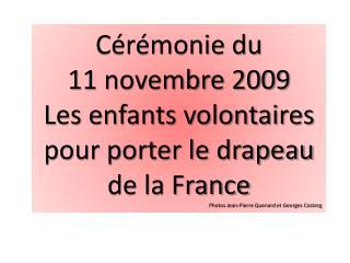 Cérémonie du  11 novembre 2009 Les enfants volontaires pour porter le drapeau de la France