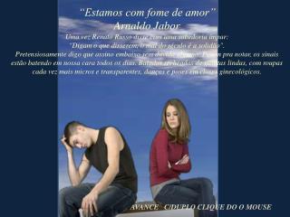 """""""Estamos com fome de amor""""  Arnaldo Jabor Uma vez Renato Russo disse com uma sabedoria ímpar:"""