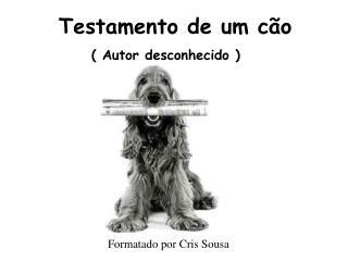 Testamento de um cão                ( Autor desconhecido )