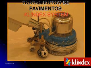 TRATAMIENTOS DE PAVIMENTOS   KLINDEX SYSTEM