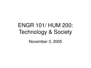 ENGR 101/ HUM 200: Technology & Society