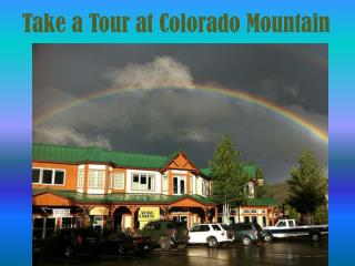 Take a Tour at Colorado Mountain