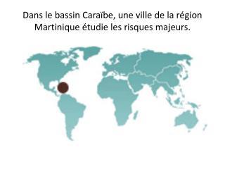 Dans le bassin Caraïbe, une ville de la région Martinique étudie les risques majeurs.