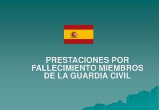 PRESTACIONES POR FALLECIMIENTO MIEMBROS DE LA GUARDIA CIVIL
