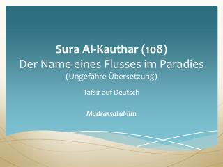 Sura Al-Kauthar (108) Der Name eines Flusses im Paradies  (Ungef�hre �bersetzung)