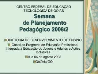 CENTRO FEDERAL DE EDUCAÇÃO TECNOLÓGICA DE GOIÁS Semana  de Planejamento Pedagógico 2008/2