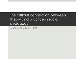 The  difficult connection between theory  and  practice  in  social pedagogy