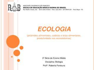 ECOLOGIA (pirâmides alimentares, cadeias e teias alimentares, produtividade nos ecossistemas)