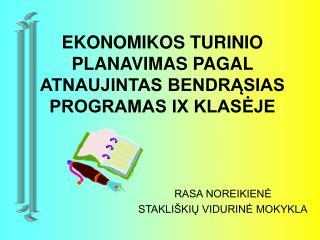 EKONOMIKOS TURINIO PLANAVIMAS PAGAL ATNAUJINTAS BENDRĄSIAS PROGRAMAS IX KLASĖJE