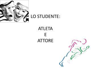 LO STUDENTE: ATLETA  E ATTORE