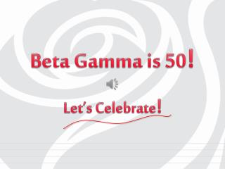 Beta Gamma is 50 !