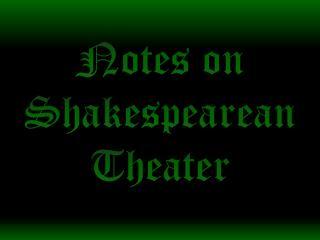 Notes on Shakespearean Theater