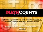 Mathcounts is sponsored locally by the Massachusetts Society of Professional Engineers - See Contact Info on the last sl