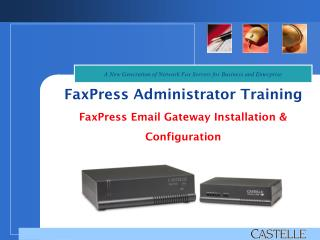 FaxPress Administrator Training FaxPress Email Gateway Installation & Configuration