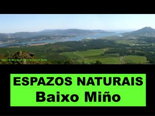 ESPAZOS NATURAIS Baixo Miño