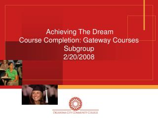Achieving The Dream Course Completion: Gateway Courses Subgroup 2/20/2008