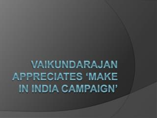 Vaikundarajan Appreciates Make In India Campaign