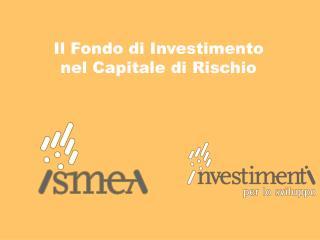 Il Fondo di Investimento nel Capitale di Rischio