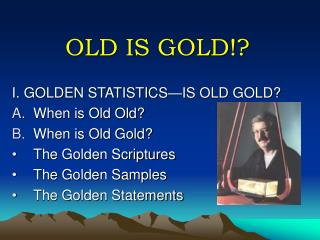 OLD IS GOLD!?