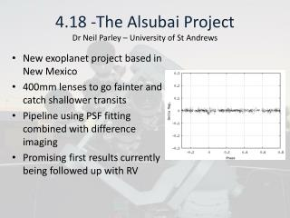 4.18 -The  Alsubai  Project Dr Neil Parley – University of St Andrews