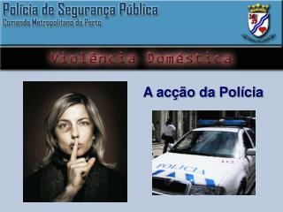 A acção da Polícia