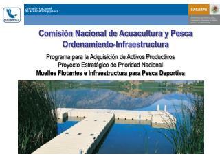 Comisión Nacional de Acuacultura y Pesca Ordenamiento-Infraestructura