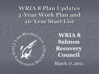 WRIA 8 Plan Updates 3-Year Work Plan and  10-Year Start List