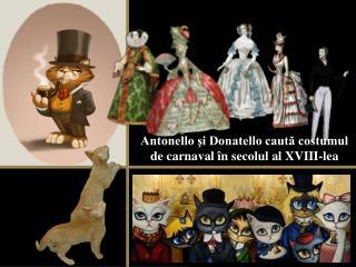Antonello şi Donatello caută costumul de carnaval în secolul al XVIII-lea