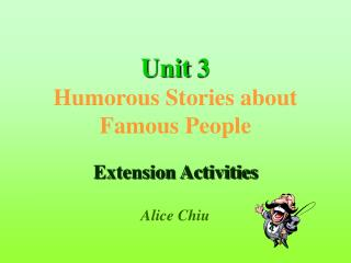 Unit 3 Humorous Stories about Famous People