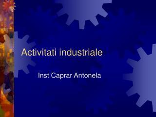 Activitati industriale