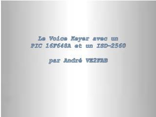 Le Voice Keyer avec un PIC 16F648A et un ISD-2560 par André VE2FAB