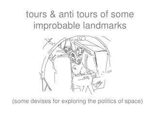 tours & anti tours of some improbable landmarks