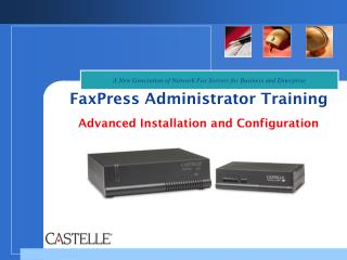 FaxPress Administrator Training Advanced Installation and Configuration
