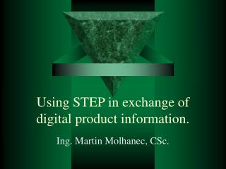 Using STEP in exchange of digital product information.