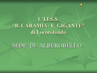 """L' I.I.S.S. """"B. CARAMIA- F. GIGANTE"""" di  Locorotondo"""