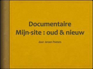 Documentaire Mijn-site  : oud & nieuw